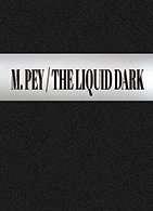 """Marcel Pey : """"The liquid Dark"""""""